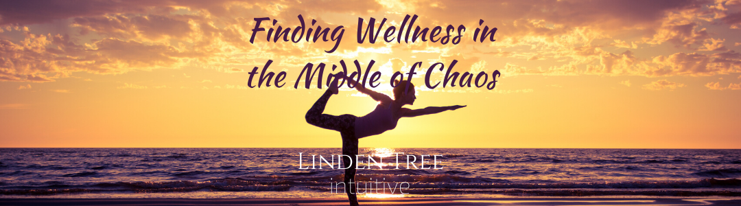 Finding Wellness in the Middle of Chaos